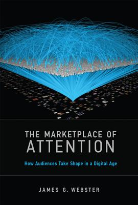 The Marketplace of Attention By Webster, James G.